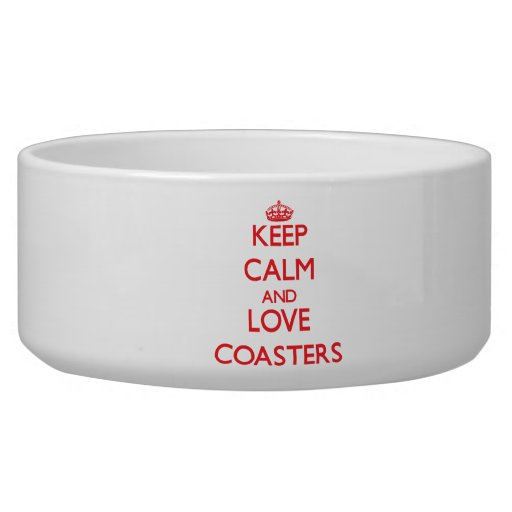 Keep calm and love Coasters Pet Bowl