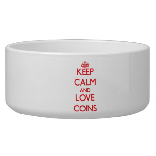 Keep calm and love Coins Dog Water Bowls