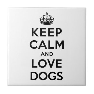 Keep Calm and Love Dogs Ceramic Tile