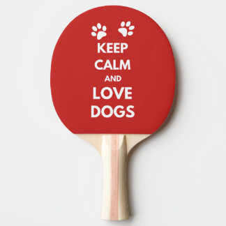 Keep calm and love dogs ping pong paddle