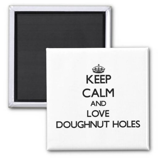 Keep calm and love Doughnut Holes Magnet