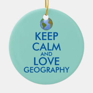 Keep Calm and Love Geography Customizable Ceramic Ornament