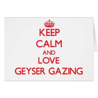 Keep calm and love Geyser Gazing Greeting Cards