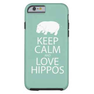 Keep Calm and Love Hippos Hippopotamus Tough iPhone 6 Case
