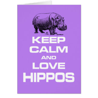 Keep Calm and Love Hippos Hippotamus Fun Design Card