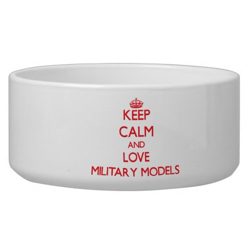 Keep calm and love Military Models Pet Bowl