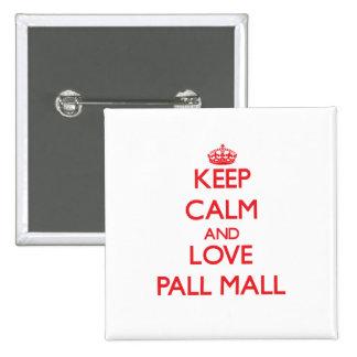 Keep calm and love Pall Mall Pin