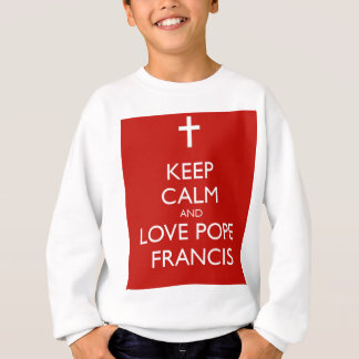 Keep Calm and Love Pope Francis Sweatshirt