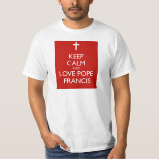 Keep Calm and Love Pope Francis T-Shirt