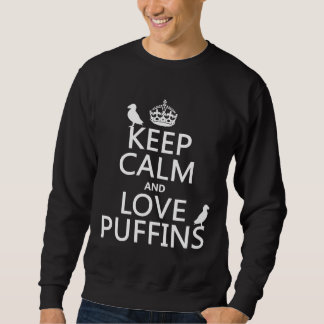 Keep Calm and Love Puffins (any background color) Sweatshirt
