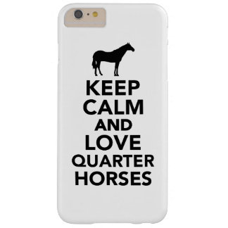 Keep calm and love Quarter horses Barely There iPhone 6 Plus Case