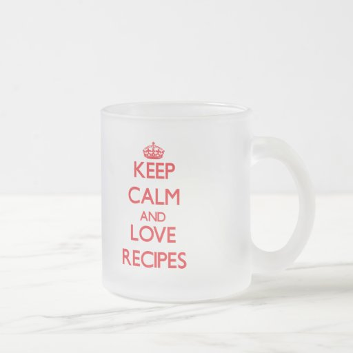 Keep calm and love Recipes Coffee Mugs