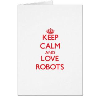 Keep calm and love Robots Greeting Card