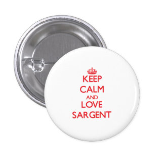 Keep calm and love Sargent Pinback Button