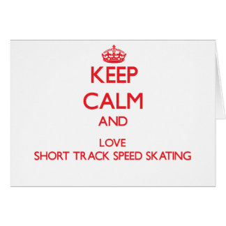 Keep calm and love Short Track Speed Skating Greeting Card