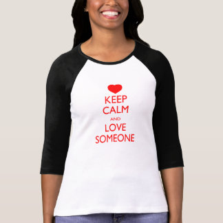 Keep Calm and Love Someone T Shirts