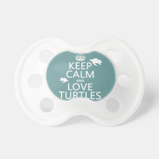 Keep Calm and Love Turtles (any background color) Pacifier