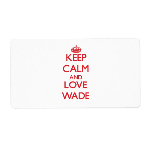 Keep Calm and Love Wade Shipping Labels