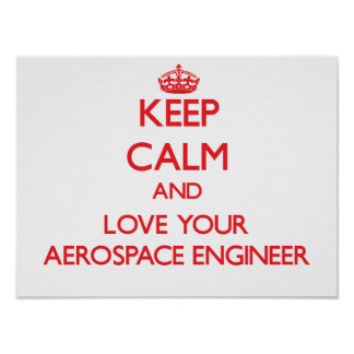 Keep Calm and Love your Aerospace Engineer Posters