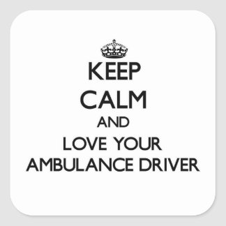 Keep Calm and Love your Ambulance Driver Square Sticker