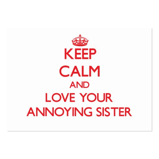 Keep Calm and Love your Annoying Sister Business Card