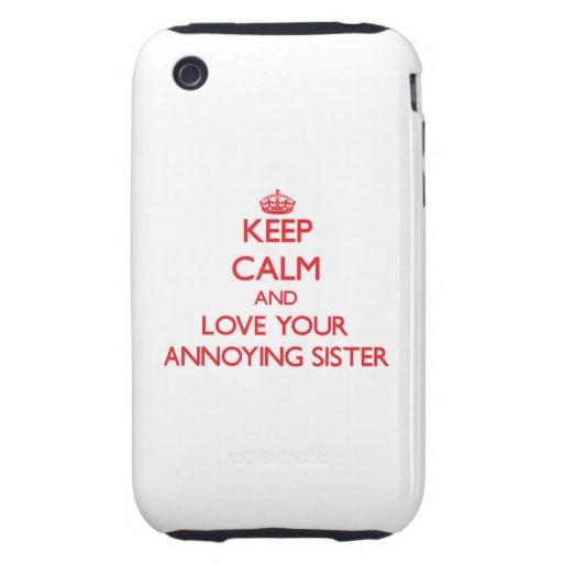 Keep Calm and Love your Annoying Sister Tough iPhone 3 Cover