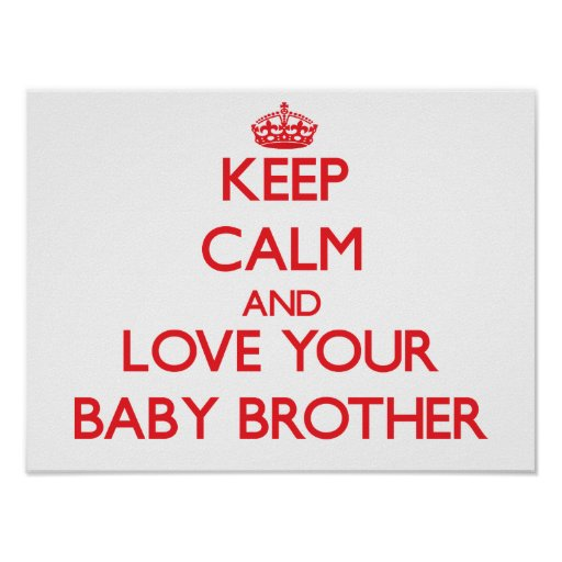 Keep Calm and Love your Baby Brother Posters