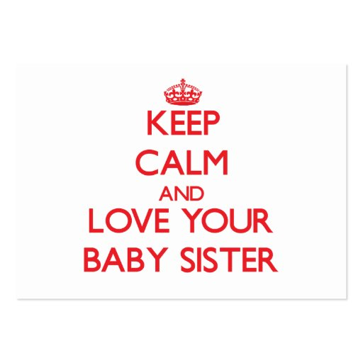 Keep Calm and Love your Baby Sister Business Card Template