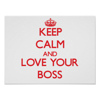 Keep Calm and Love your Boss Posters