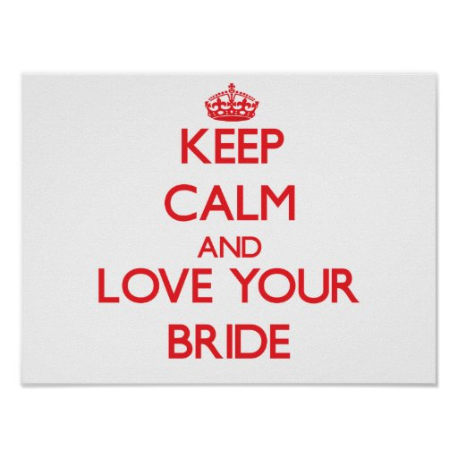 Keep Calm and Love your Bride Poster