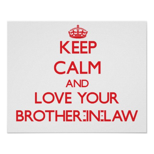 Keep Calm and Love your Brother-in-Law Poster