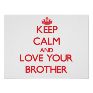 Keep Calm and Love your Brother Poster