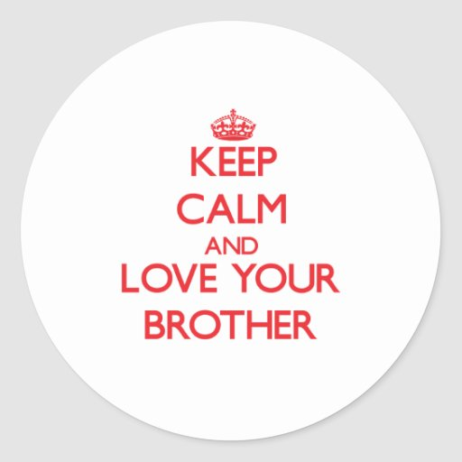 Keep Calm and Love your Brother Round Stickers