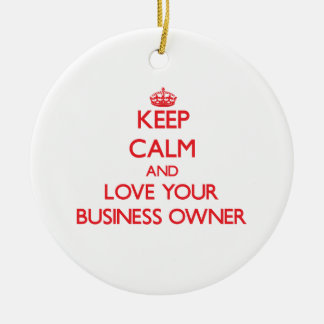 Keep Calm and Love your Business Owner Ceramic Ornament