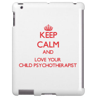 Keep Calm and Love your Child Psychotherapist