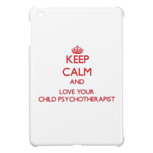 Keep Calm and Love your Child Psychotherapist iPad Mini Case