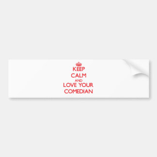 Keep Calm and Love your Comedian Bumper Stickers