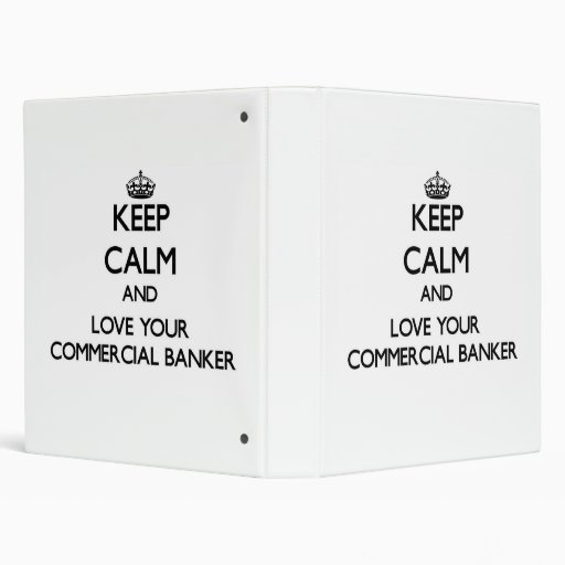 Keep Calm and Love your Commercial Banker 3 Ring Binders