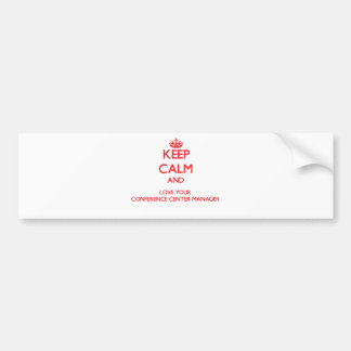 Keep Calm and Love your Conference Center Manager Bumper Stickers