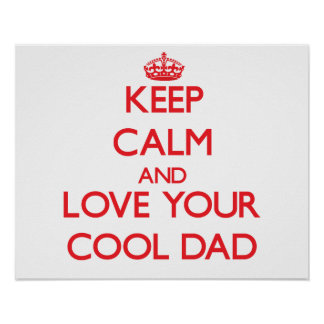 Keep Calm and Love your Cool Dad Poster