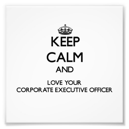 Keep Calm and Love your Corporate Executive Office Photo