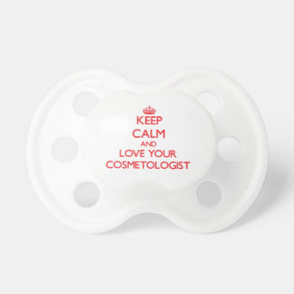 Keep Calm and Love your Cosmetologist Baby Pacifiers