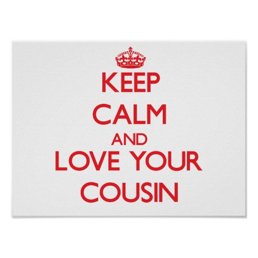 Keep Calm and Love your Cousin Poster