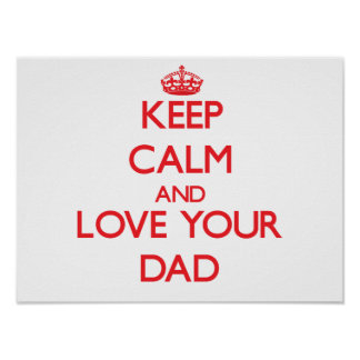 Keep Calm and Love your Dad Posters