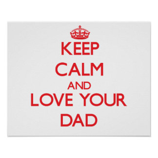 Keep Calm and Love your Dad Print