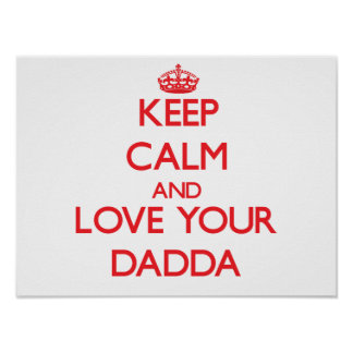 Keep Calm and Love your Dadda Poster