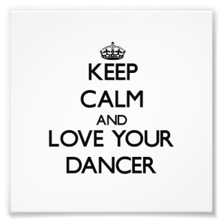 Keep Calm and Love your Dancer Photo Print