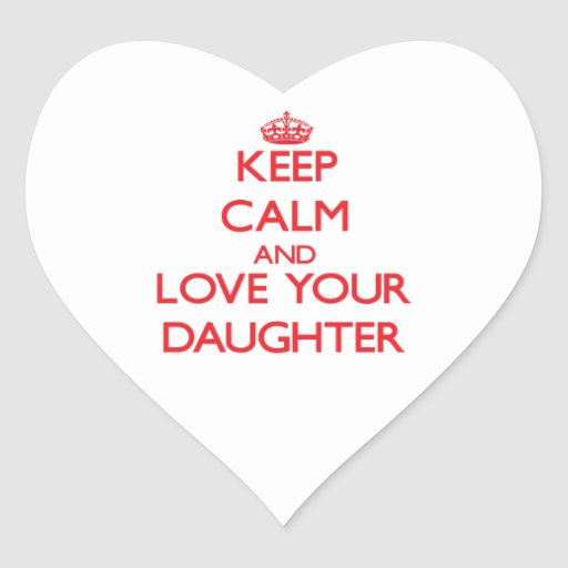 Keep Calm and Love your Daughter Sticker