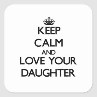 Keep Calm and Love your Daughter Square Stickers