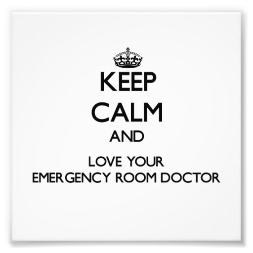 Keep Calm and Love your Emergency Room Doctor Art Photo